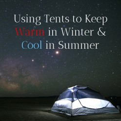 How to Use a Tent to Keep Warm in Winter and Cool in Summer Without Electricity
