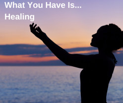 What You Have Is Healing