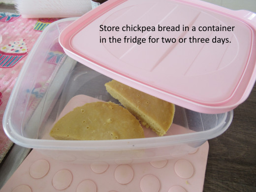 You can store chickpea bread in the fridge for two or three days. Put into a container to keep fresh.