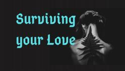 Surviving your Love