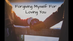 Forgiving Myself For Loving You