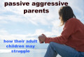 How to Recover From a Passive Aggressive Parent