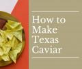 Texas Caviar: It's More Than Just a Dip!