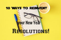10 Ways to Reinvent Your New Year Resolutions