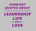 The Funniest Leadership, Life, and Love Quotes