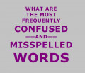 What Are the Most Frequently Confused and Misspelled Words?