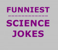 The Funniest Science Jokes