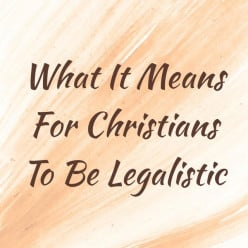 What It Means for Christians to Be Legalistic