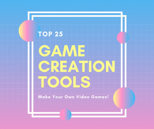 25 Tools to Make Your Own Games
