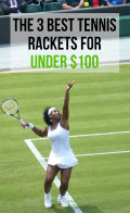 The 3 Best Tennis Rackets for Under $100