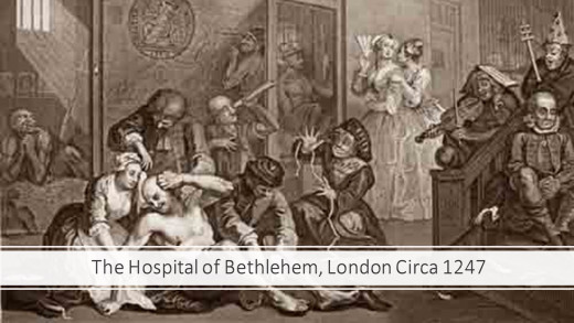 "The Hospital of St. Mary of Bethlehem was established in London in 1247 as a hospice. It later became the Hospital of Bethlem. Eventually known as Bedlam. The patients were known as ""lunatics."""