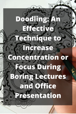 Doodling: An Effective Technique to Increase Concentration or Focus During Boring Lectures and Office Presentation
