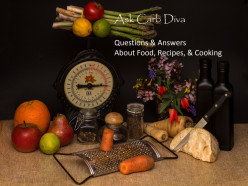 Ask Carb Diva: Questions & Answers About Food, Recipes, & Cooking, #133