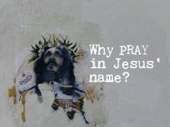 Why Pray In Jesus Name