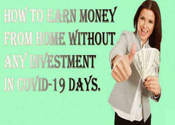 How to Earn Money From Home Without Any Investment in COVID-19 Days
