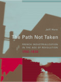 The Path Not Taken: French Industrialization in the Age of Revolution Review