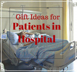 A List of Items and Gifts That You Can Bring to People Staying in the Hospital