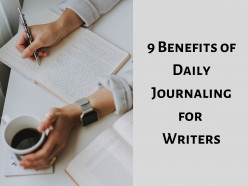 9 Benefits of Daily Journaling for Writers