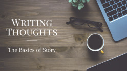 Writing Thoughts: The Basics of Story