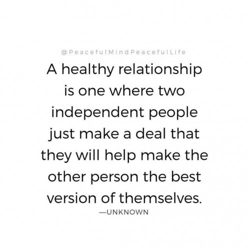 You can form a healthy relationship with yourself even when no one else seems to want to. Encouraging yourself to be the best you is an ongoing process which happens one day, and one moment at a time.