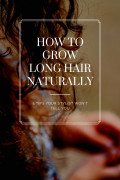 How to Grow Long Hair Naturally (5 Tips Your Stylist Won't Give You)