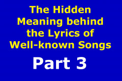 The Hidden Meaning Behind the Lyrics of Well-Known Songs Part 3