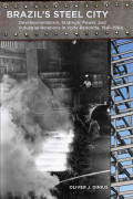 Brazil's Steel City: Developmentalism, Strategic Power, and Industrial Relations in Volta Redonda, 1941-1964 Review