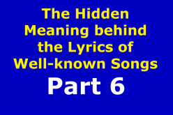 The Hidden Meaning Behind the Lyrics of Well-known Songs Part 6