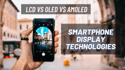 LCD vs AMOLED vs OLED: Which Smartphone Display is better and why? Let's Find Out