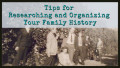 Tips for Researching and Organizing Your Family History