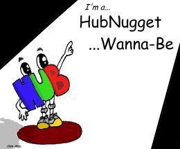 My 2nd HubNugget Wannabe Hub. Woot! :)