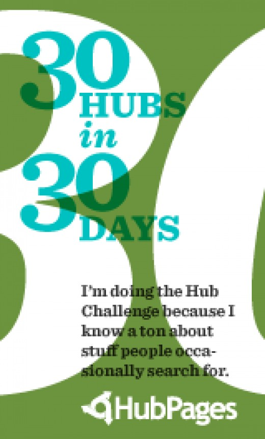 #18 of my 30 Hubs in 30 Days challenge, I started on July 25th so I've got 12 more now before the end of August 24th.