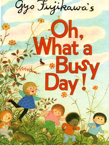 Oh What a Busy Day! by Gyo Fujikawa book cover