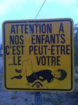 'Careful of our children...this one may be yours...'  Even this graphic sign doesn't seem to slow them down!