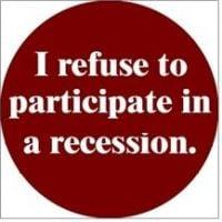 I refuse to Participate In A Recession!