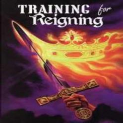 THE AUTHORITY OF THE LORD JESUS CHRIST: Part 4 of 6: Training for Reigning