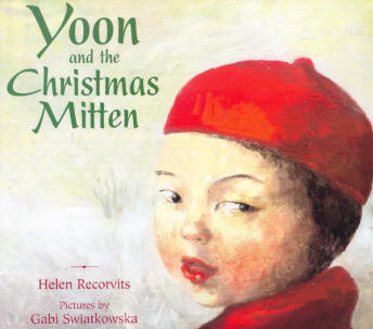 Yoon and the Christmas Mitten by Helen Recorvits cover. Illustrated by Gabi Swiatkowska. This tender and genuine tale about the magic of Christmas traditions will have you tugging at your hankie before the story ends.