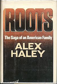 Roots The book ,A saga of an American Family by Alex Haley