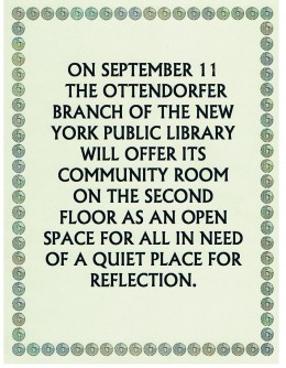 This was a announcement that was placed on the front door of the Ottendorfer branch of the New York Public Library, a city landmark. I acquired it from the library manager on September 11 as she was closing for the day.