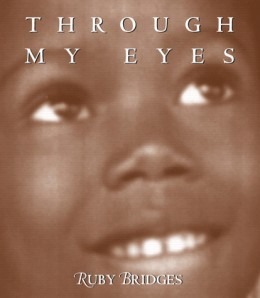 Through My Eyes by Ruby Bridges: Though not a picture book for preschoolers, every fifth grader should read this book!