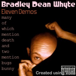 Bradley Dean Whyte - Eleven Demos Album