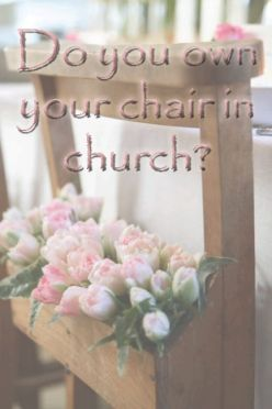 Do you own your chair in church?