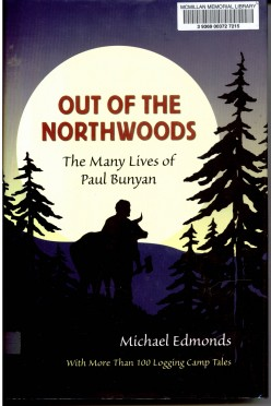 OUT OF THE NORTHWOODS the Many Lives of Paul Bunyan  by Michael Edmonds
