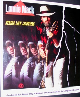 Indiana guitar legend Lonnie Mack. This is a promo poster for Lonnie's album. It was produced by Stevie Ray Vaughan.