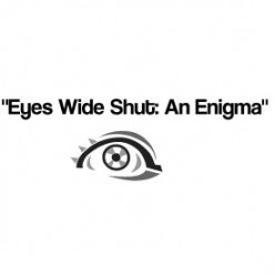 Chapter 15  -  Not Edited: Eyes Wide Shut: An Enigma