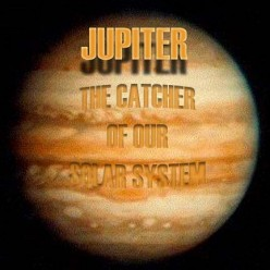 Jupiter the Catcher of Our Solar System