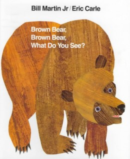 Brown Bear, Brown Bear What Do You See? by Bill Martin Jr. and Eric Carle book cover