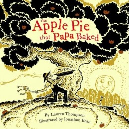 The Apple Pie that Papa Baked by Lauren Thompsen and Jonathen Bean