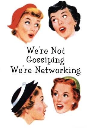 Not Gossiping, Networking!