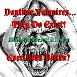 Daytime Vampires...They Do Exist!